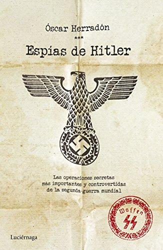 Espías de Hitler: Las operaciones de espionaje más importantes y controvertidas de la segunda guerra mundial (ENIGMAS Y CONSPIRACIONES)