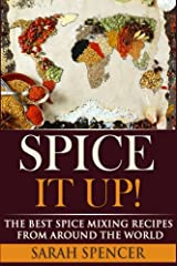 Spice It Up!: The Best Spice Mixing Recipes from Around the World ペーパーバック