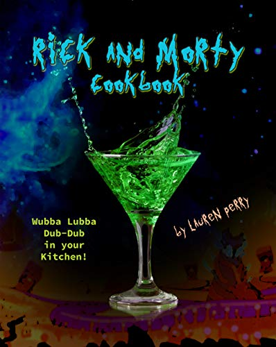 Rick and Morty Cookbook: Wubba Lubba Dub-Dub in your Kitchen! (English Edition)