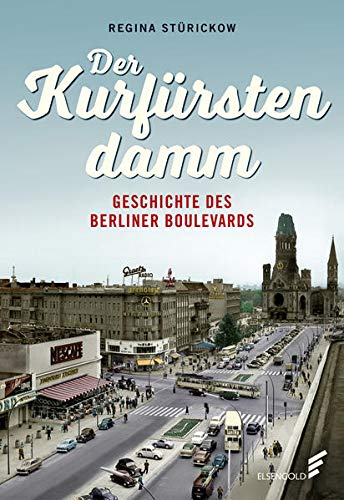 Der Kurfürstendamm: Geschichte des Berliner Boulevards
