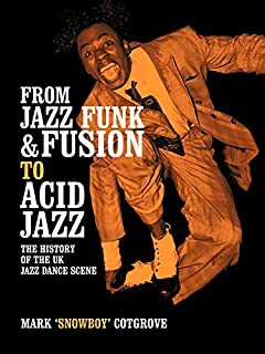 [FROM JAZZ FUNK & FUSION TO ACID JAZZ: THE HISTORY OF THE UK JAZZ DANCE SCENE] [Cotgrove, Mark] [April, 2009]