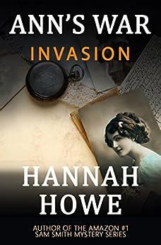 Invasion: An Ann's War Mystery (The Ann's War Mystery Series Book 2) by [Hannah Howe]