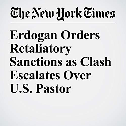Erdogan Orders Retaliatory Sanctions as Clash Escalates Over U.S. Pastor copertina