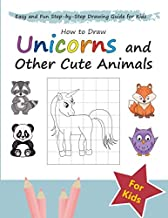 How to Draw Unicorns and Other Cute Animals: Easy and Fun Step-by-Step Drawing Guide for Kids