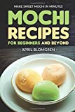 Mochi Recipes for Beginners and Beyond: Make Sweet Mochi in Minutes