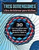 Tres Dimensiones - Libro de Colorear para Adultos: 30 Formas y Patrones Geométricos con Ilusiones Ópticas: 2 (Libros de Colorear Ilusiones Ópticas para Adultos)