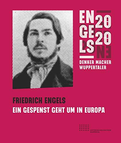 Friedrich Engels: Ein Gespenst geht um in Europa: Begleitband zur Engelsausstellung 2020
