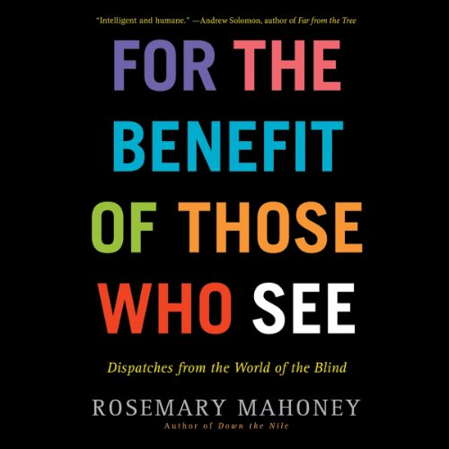 For the Benefit of Those Who See Audiobook By Rosemary Mahoney cover art