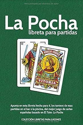 La Pocha. libreta para partidas.: Apunta en esta libreta hecha para ti, los tanteos de esas partidas en el bar o la piscIna, del mejor juego de cartas españolas basado en El Tute: La Pocha
