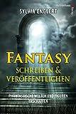 Fantasy schreiben und veröffentlichen - Handbuch für Fantasy-Autoren: Phantastische Welten und Figuren erschaffen