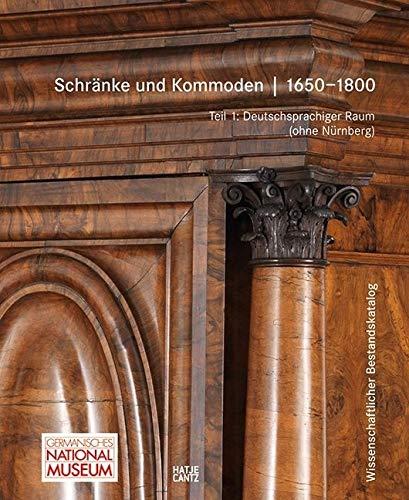 Schränke und Kommoden 1650-1800 im Germanischen Nationalmuseum: Bd. 1: Deutschsprachiger Raum ohne Nürnberg Bd. 2: Nürnberg (Gesamtkatalog Möbel des ... Nationalmuseums Nürnberg) (Kulturgeschichte)