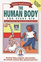 Janice VanCleave's The Human Body for Every Kid: Easy Activities that Make Learning Science Fun (Science for Every Kid Series)
