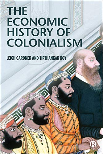 Compare Textbook Prices for The Economic History of Colonialism 1 Edition ISBN 9781529207644 by Gardner, Leigh,Roy, Tirthankar