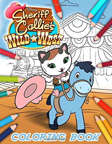 Sheriff Callies Wild West Coloring Book: Stress Relieving Coloring Books For Adult Sheriff Callies Wild West, (Stress Relieving For Anyone)