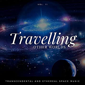 Travelling Other Worlds - Transcendental And Ethereal Space Music, Vol. 11
