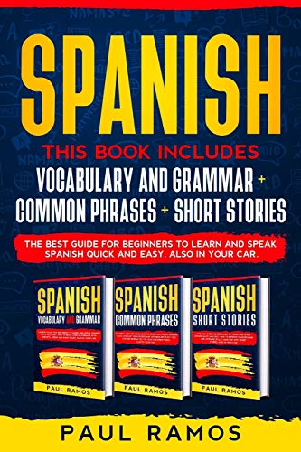 SPANISH: THIS BOOK INCLUDES : VOCABULARY AND GRAMMAR + COMMON PHRASES + SHORT STORIES. THE BEST GUIDE FOR BEGINNERS TO LEARN AND SPEAK SPANISH QUICK AND EASY, ALSO IN YOUR CAR.