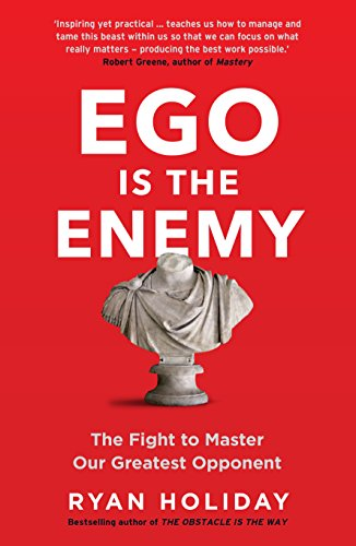Ego is the Enemy: The Fight to Master Our Greatest Opponent (The Way, the Enemy and the Key) (English Edition)