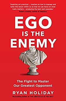 Ego is the Enemy: The Fight to Master Our Greatest Opponent by [Ryan Holiday]