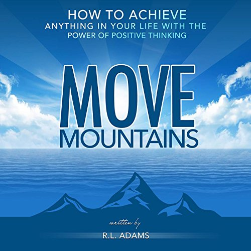 Move Mountains: How to Achieve Anything in Your Life with the Power of Positive Thinking audiobook cover art