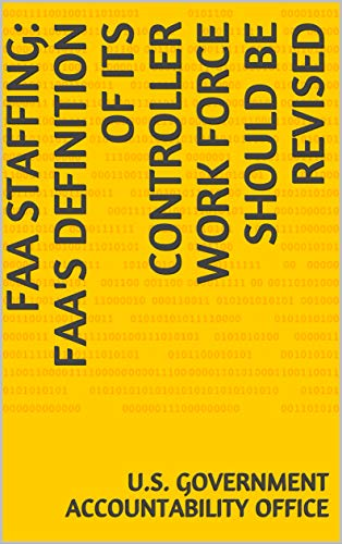 FAA Staffing: FAA's Definition of Its Controller Work Force Should Be Revised (English Edition)