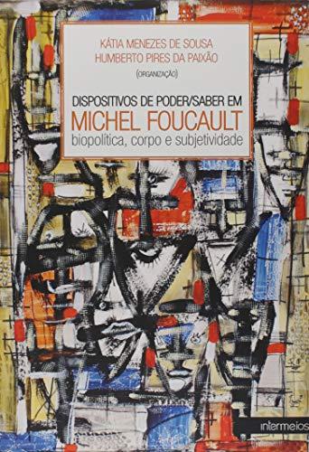 Dispositivos de Poder. Saber em Michel Foucault. Biopolítica, Corpo e Subjetividade