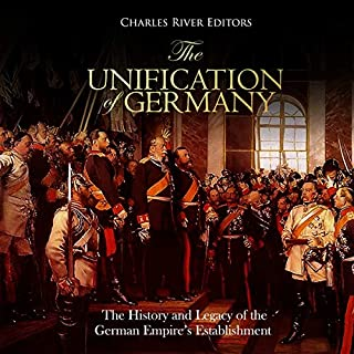 The Unification of Germany: The History and Legacy of the German Empire's Establishment cover art