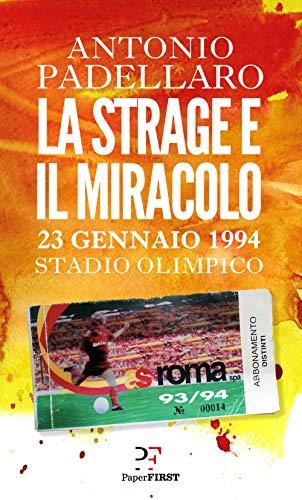 La strage e il miracolo. 23 gennaio 1994 Stadio Olimpico