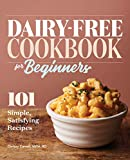 Dairy-Free Cookbook for Beginners: 101 Simple, Satisfying Recipes