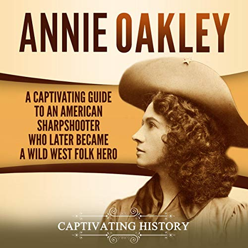 Annie Oakley Audiobook By Captivating History cover art
