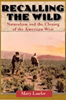 Recalling the Wild: Naturalism and the Closing of the American West