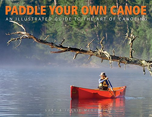 Compare Textbook Prices for Paddle Your Own Canoe: An Illustrated Guide to the Art of Canoeing  ISBN 9781550463774 by McGuffin, Gary,McGuffin, Joanie