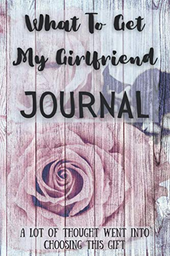 What To Get My Girlfriend Journal: Funny Gag Gift, Blank lined Journal with Hearts for Girlfriends on Birthdays, Anniversaries, Valentines Day