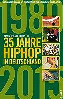 35 Jahre HipHop in Deutschland: Aktualisierte und erweiterte Ausgabe des Standardwerks ueber die deutsche HipHop-Szene