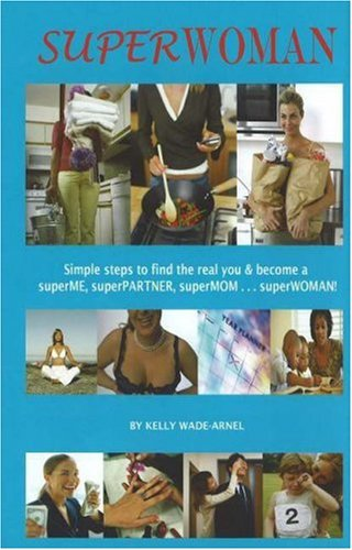 SuperWOMAN: Simple Steps to Find the Real You and Become a SuperME, SuperPARTNER, SuperMOM... SuperWOMAN!