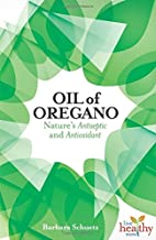 Oil of Oregano: Nature's Antiseptic and Antioxidant (Live Healthy Now)