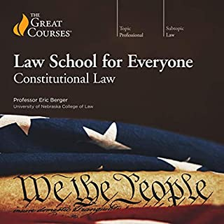 Law School for Everyone: Constitutional Law                   By:                                                                                                                                 Eric Berger,                                                                                        The Great Courses                               Narrated by:                                                                                                                                 Eric Berger                      Length: 6 hrs and 28 mins     4 ratings     Overall 4.8