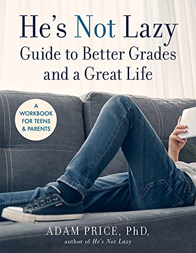 He's Not Lazy Guide to Better Grades and a Great Life: A Workbook for Teens & Parents