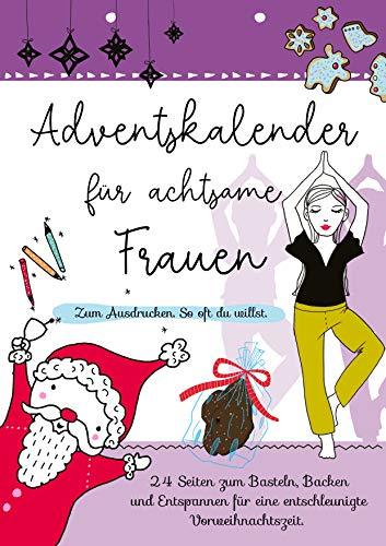 Adventskalender für achtsame Frauen: Zum Ausdrucken. Sooft du willst. 24 Seiten zum Basteln, Backen und Entspannen für  eine entschleunigte Vorweihnachtszeit