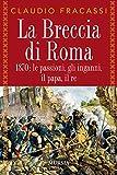 La Breccia di Roma: 1870: le passioni, gli inganni, il papa, il re