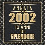 Annata 2002 18 Anni Di Splendore: Libro degli ospiti 18. Compleanno idee regalo 18 anni Libro compleanno per Uomo e Donna Nero e Oro - 120 pagine per le congratulazioni e auguri