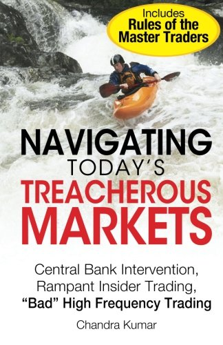 """Navigating Today's Treacherous Markets: Central Bank Intervention, Rampant Insider Trading, """"Bad"""" High Frequency Trading"""