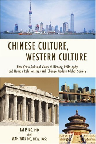 Chinese Culture, Western Culture: How Cross-Cultural Views of History, Philosophy and Human Relationships Will Change Modern Global Society