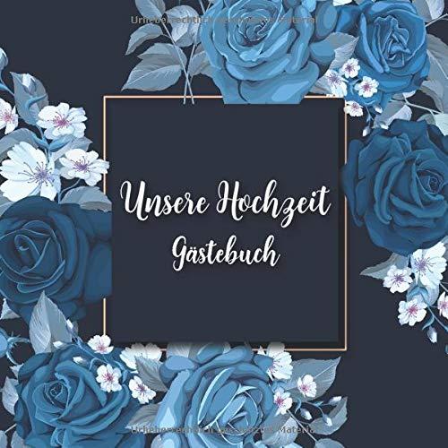 Unsere Hochzeit - Gästebuch: Blaue Rosen Hochzeits Gästebuch für Unsere Hochzeit - 100 Gäste