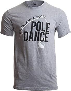 Gotta Love a Good Pole Dance | Funny Fishing Pole Humor Fisherman Unisex T-Shirt- Adult,2XL  Sport Grey