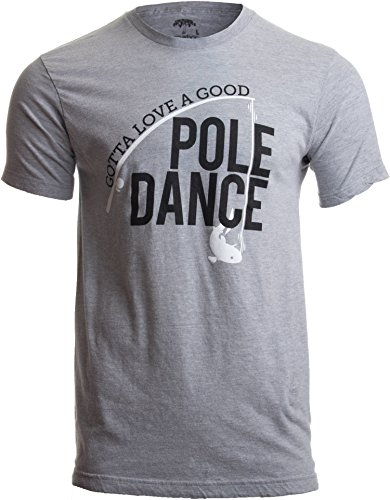 Gotta Love a Good Pole Dance | Funny Fishing Pole Humor Fisherman Unisex T-Shirt-(Adult,XL) Sport Grey