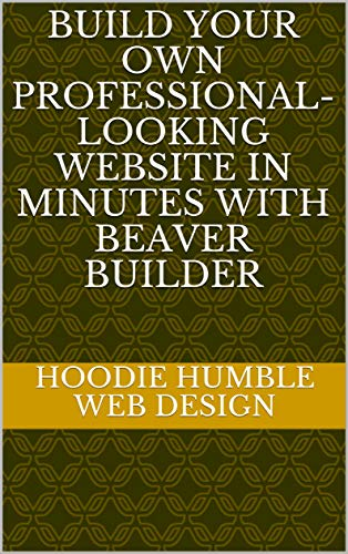Build Your Own Professional-Looking Website in Minutes with Beaver Builder