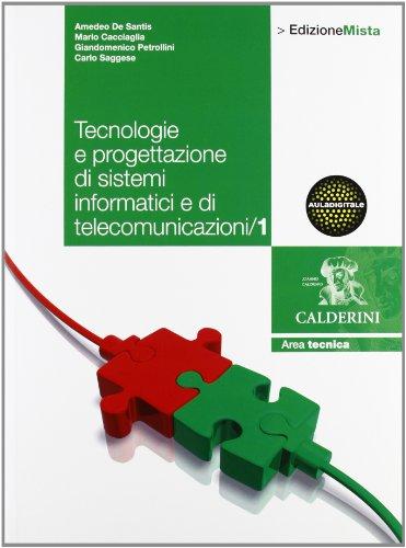 Tecnologie. Progettazione di sistemi informatici e di telecomunicazione. Per le Scuole superiori. Con DVD-ROM. Con espansione online (Vol. 1)