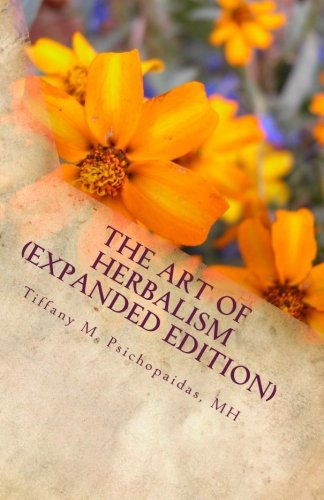The Art of Herbalism (Expanded Edition): Write and Fill Your Own Herbal Medicine Prescriptions: Volume 1 (Medical Herbalism)