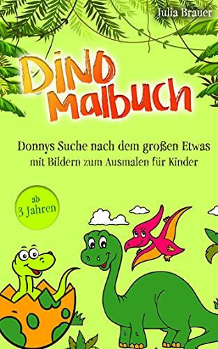 Dino Malbuch: Donnys Suche nach dem großen Etwas, mit Bildern zum Ausmalen für Kinder ab 3 Jahren