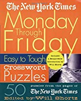 The New York Times Monday Through Friday Easy to Tough Crossword Puzzles (New York Times Crossword Puzzles)